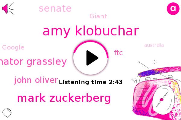 Amy Klobuchar,Mark Zuckerberg,FTC,Senate,Giant,Senator Grassley,Google,Australia,John Oliver