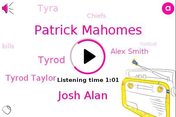 Patrick Mahomes,Josh Alan,Tyrod,Chiefs,Tyrod Taylor,Alex Smith,Tyra,Football,Bills,Super Bowl