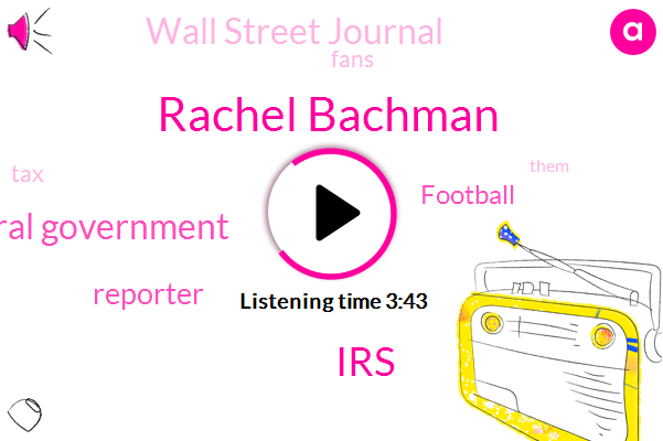 Rachel Bachman,Wall Street Journal,Reporter,Football,IRS,Federal Government,Five Hundred Dollars,One Hundred Thousand Dollars,Hundred Dollars,Eighty Percent,One Day