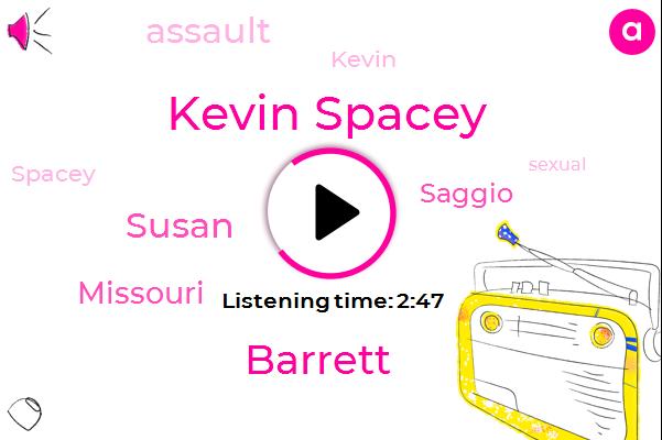 Kevin Spacey,Assault,Missouri,Barrett,Susan,Saggio