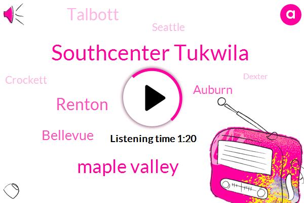 Komo,Southcenter Tukwila,Maple Valley,Renton,Bellevue,Auburn,Talbott,Seattle,Crockett,Dexter,Mercer,Twenty Second,Ten Minutes