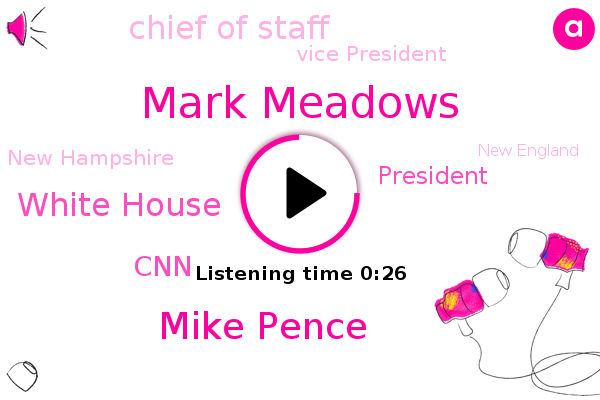 Chief Of Staff,Vice President,Mark Meadows,Mike Pence,President Trump,White House,New Hampshire,CNN,New England,Bangor,Maine