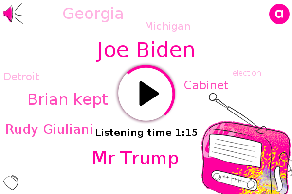 Joe Biden,Mr Trump,Cabinet,Brian Kept,Georgia,Rudy Giuliani,Michigan,Detroit