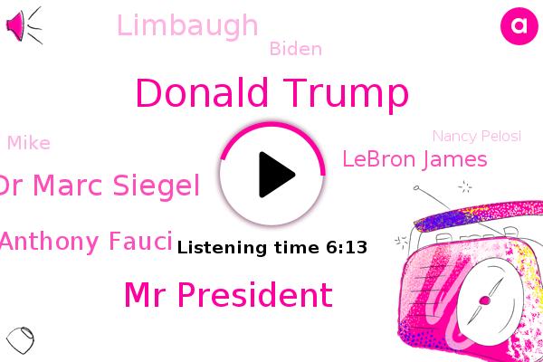Donald Trump,President Trump,Mr President,Dr Marc Siegel,Fox News,White House,Dr Anthony Fauci,Lebron James,Iran,Limbaugh,Biden,Biden Town Hall,CDC,Mike,Nancy Pelosi,Fever,South Beach