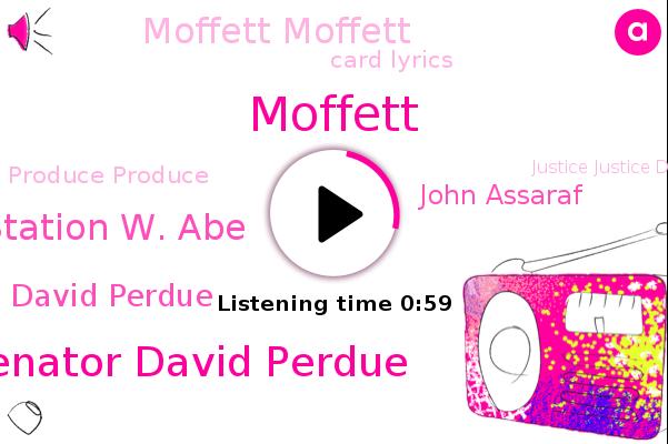 Senator David Perdue,Station W. Abe,David Perdue,John Assaraf,Moffett,Card Lyrics,Produce Produce,Atlanta,Justice Justice Department,NPR,Moffett Moffett