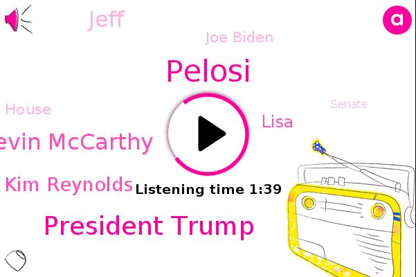 President Trump,Pelosi,Kevin Mccarthy,Kim Reynolds,Senate,Lisa,Iowa,Jeff,Wisconsin,House,Minnesota,Michigan,Ohio,New York,Joe Biden,America