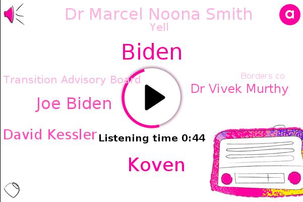Koven,Transition Advisory Board,Joe Biden,Borders Co,Dr David Kessler,Dr Vivek Murthy,Biden,Dr Marcel Noona Smith,FDA,Yell,United States