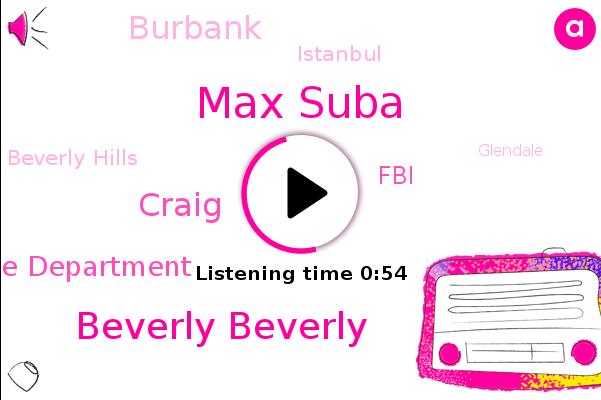 Beverly Hills,Max Suba,Istanbul,Police Department,Glendale,Beverly Beverly,FBI,Craig,Burbank