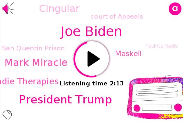 Joe Biden,President Trump,Pandemic,Cingular,Court Of Appeals,San Quentin Prison,Mark Miracle,Pacifica Radio,California,Sadie Therapies,Delaware,Producer,Kpfa,Wilmington,Los Angeles,Maskell,Berkeley,White House