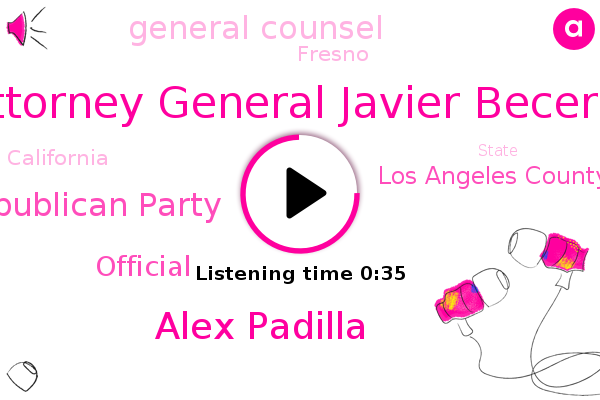 Republican Party,Attorney General Javier Becerra,Los Angeles County,Alex Padilla,General Counsel,Fresno,California,Official