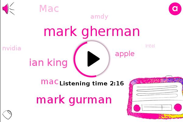 Apple,Mark Gherman,Mark Gurman,MAC,Ian King,Bloomberg,Amdy,Nvidia,Intel