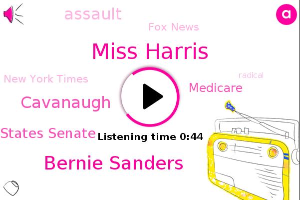 Miss Harris,United States Senate,Fox News,Bernie Sanders,New York Times,Assault,Cavanaugh,Medicare