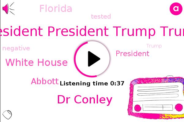 President President Trump Trump,President Trump,Dr Conley,White House,Abbott,Florida