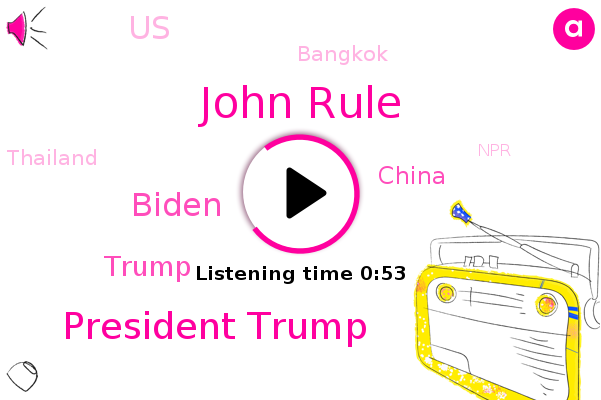 John Rule,China,President Trump,Biden,NPR,Donald Trump,United States,Bangkok,Thailand