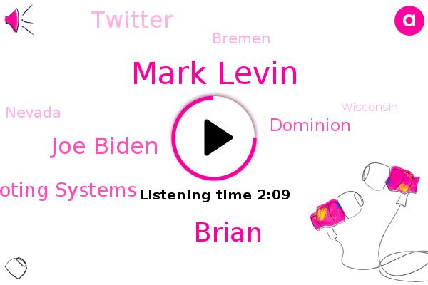 Sequoia Voting Systems,Mark Levin,Bremen,Dominion,Brian,Twitter,Nevada,Wisconsin,Arizona,Pennsylvania,Georgia,Michigan,Florida,Joe Biden