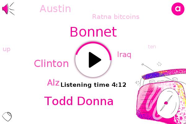 Bonnet,Todd Donna,Ratna Bitcoins,ALZ,Iraq,Clinton,Austin