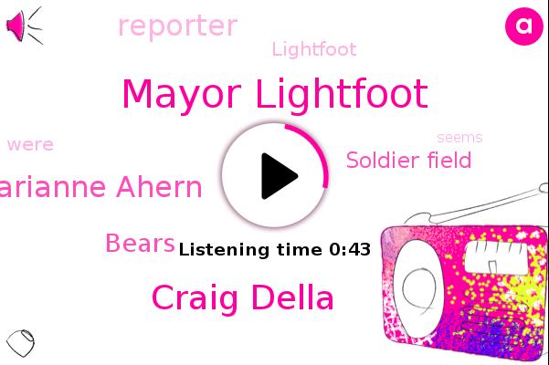 Mayor Lightfoot,Bears,Soldier Field,Craig Della,Marianne Ahern,Reporter