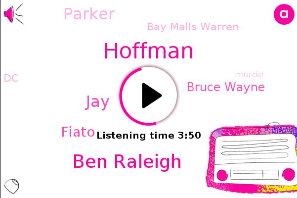 Hoffman,Bay Malls Warren,Ben Raleigh,DC,JAY,Fiato,Bruce Wayne,Parker,Murder