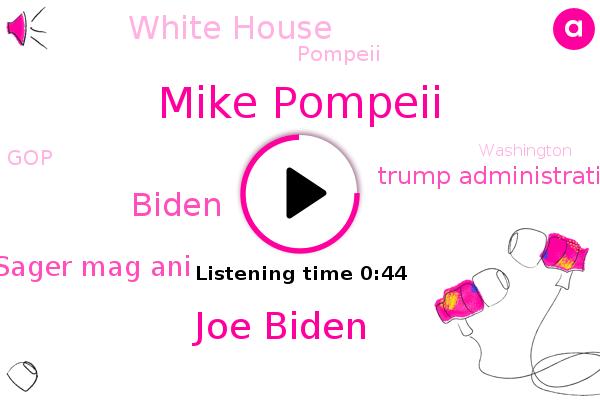 Mike Pompeii,Trump Administration,Joe Biden,White House,Pompeii,Biden,GOP,Sager Mag Ani,Washington