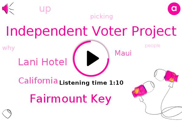 Independent Voter Project,Fairmount Key,Lani Hotel,Maui,California