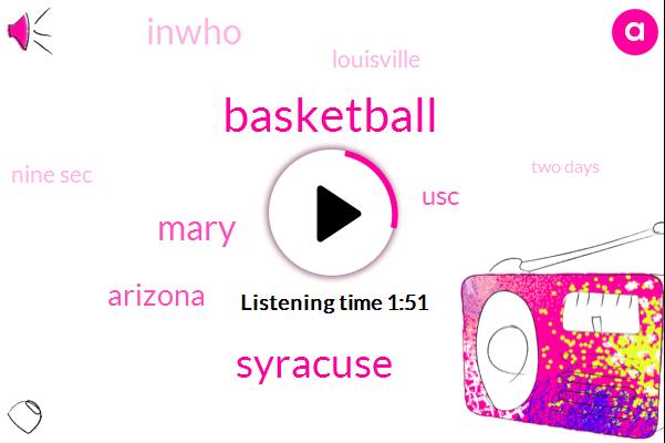 Syracuse,Mary,Basketball,Arizona,USC,Inwho,Louisville,Nine Sec,Two Days