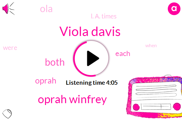 Viola Davis,Oprah Winfrey,Both,Oprah,OLA,Each,L. A. Times,ONE