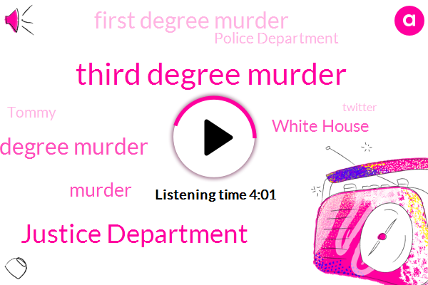 Third Degree Murder,Justice Department,Second Degree Murder,White House,First Degree Murder,Murder,Police Department,Tommy,Twitter,FBI,Prosecutor,Nate,President Trump