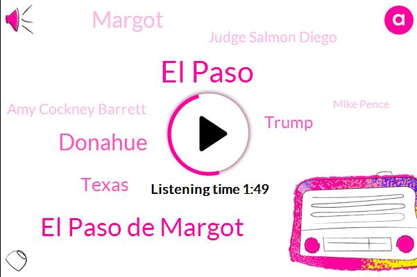 El Paso,El Paso De Margot,Donahue,Texas,Donald Trump,Margot,Judge Salmon Diego,AP,Amy Cockney Barrett,Mike Pence,Charles Ledesma,Vice President,Senate,Special Boat Service,Nigeria,President Trump,London,Supreme Court,Donna