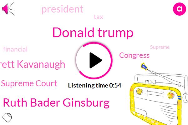 Supreme Court,Donald Trump,President Trump,Ruth Bader Ginsburg,Brett Kavanaugh,Congress