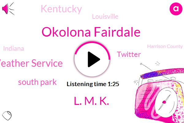 National Weather Service,Louisville,Harrison County,Jefferson County,Kentucky,Hardin County,Bullitt County,Okolona Fairdale,Indiana,South Park,Twitter,L. M. K.
