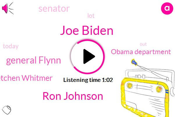 Joe Biden,Senator,Ron Johnson,General Flynn,Obama Department,Gretchen Gretchen Whitmer