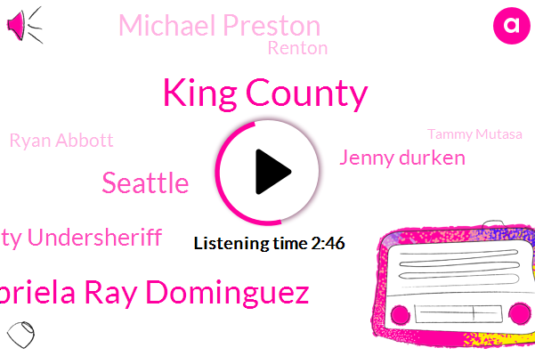Komo,King County,Gabriela Ray Dominguez,Seattle,King County Undersheriff,Jenny Durken,Michael Preston,Renton,Ryan Abbott,Tammy Mutasa,Burian,Gabriele,Boston,Partner,James,Mark,Thirty Four Minutes,Seventeen Percent