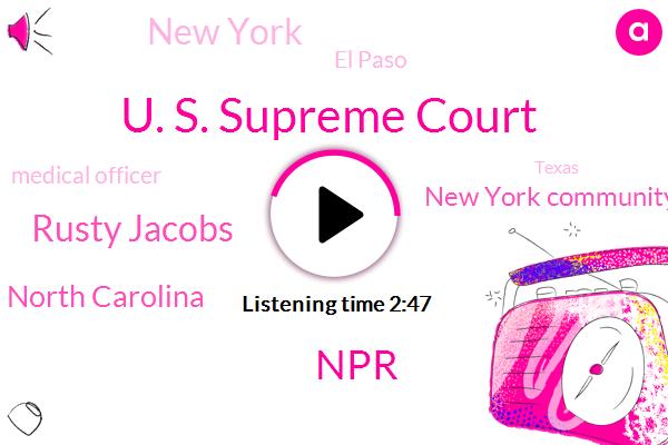 U. S. Supreme Court,NPR,Rusty Jacobs,North Carolina,New York Community Trust,New York,El Paso,Medical Officer,Wnyc,Texas,Nypd,Dave Mattingly,Central Park,Hurricane Zeta,Washington,GOP