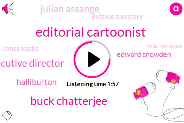 Editorial Cartoonist,Buck Chatterjee,Executive Director,Halliburton,Edward Snowden,Julian Assange,Defense Secretary,James Mattis,Khalil Ben Davies,Iraq,Michael