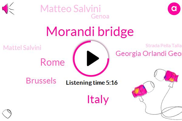 Morandi Bridge,Italy,Rome,Brussels,Georgia Orlandi Georgia,Matteo Salvini,Genoa,Mattel Salvini,Strada Pella Talia,Andrew,Giuseppi Kante,Prime Minister,European Commission,ELI,Kohl,Eight Hours