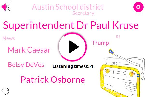 Superintendent Dr Paul Kruse,Austin School District,Patrick Osborne,Mark Caesar,Betsy Devos,Donald Trump,Secretary