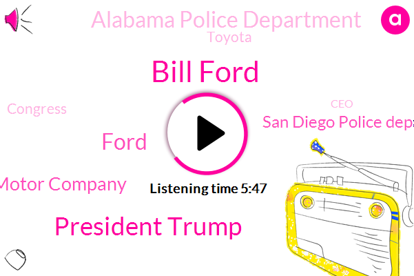 Ford,Bill Ford,Motor Company,San Diego Police Department,CEO,Alabama Police Department,San Diego,Toyota,President Trump,Tuscaloosa,Officer,Wrestling,Congress,Official