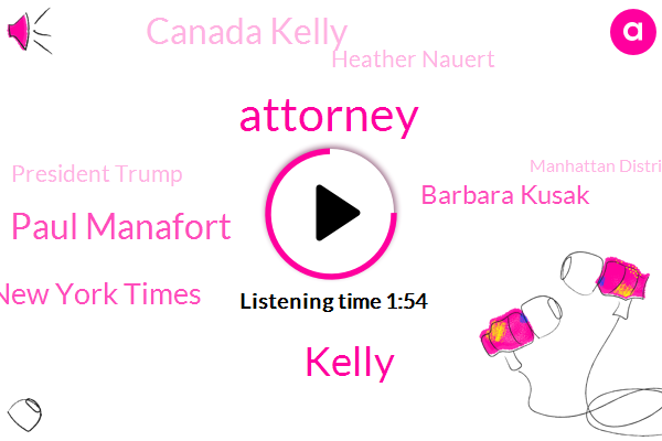 Attorney,Kelly,Paul Manafort,New York Times,Barbara Kusak,Canada Kelly,Heather Nauert,President Trump,Manhattan District,Mike Pompeo,Carris Canal,Mitch Mcconnell,Cook County,Federal Reserve,Nikki Haley,State Department,Senate