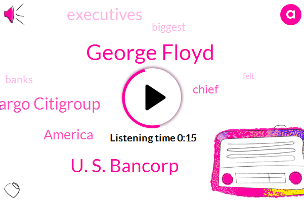 George Floyd,America,U. S. Bancorp,Jp Morgan Chase Wells Fargo Citigroup