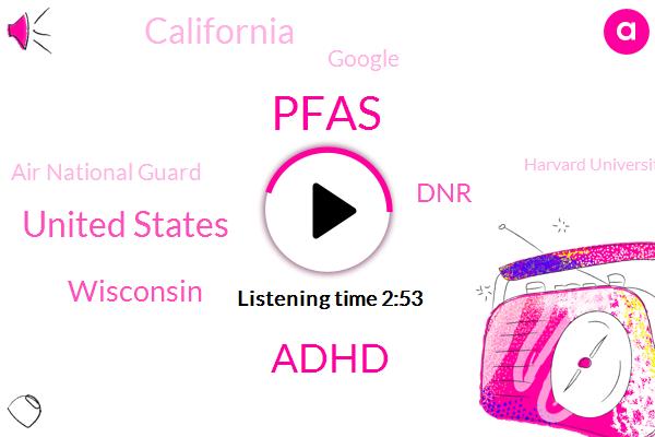 Pfas,Adhd,United States,Wisconsin,DNR,California,Google,Air National Guard,Harvard University School Of Medicine,Philip Grandjean
