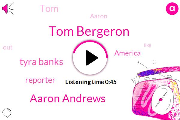 Tyra Banks,Reporter,Tom Bergeron,Aaron Andrews,TJ,America