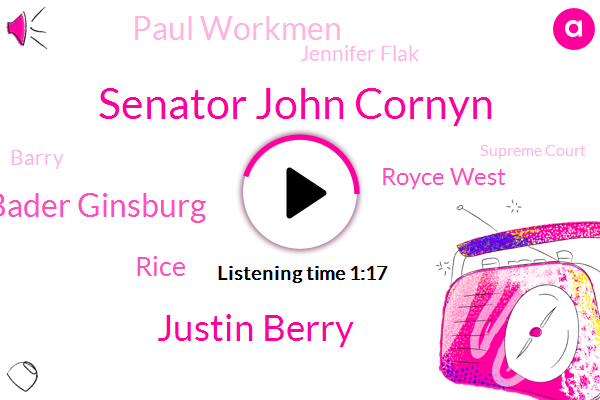 Senator John Cornyn,Justin Berry,Justice Ruth Bader Ginsburg,Rice,Royce West,Supreme Court,Travis County,Paul Workmen,Jennifer Flak,State Rep,State House District,Austin Police,Barry,Officer,Attorney