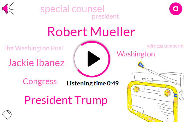 Robert Mueller,President Trump,Special Counsel,The Washington Post,Jackie Ibanez,Witness Tampering,Washington,Congress