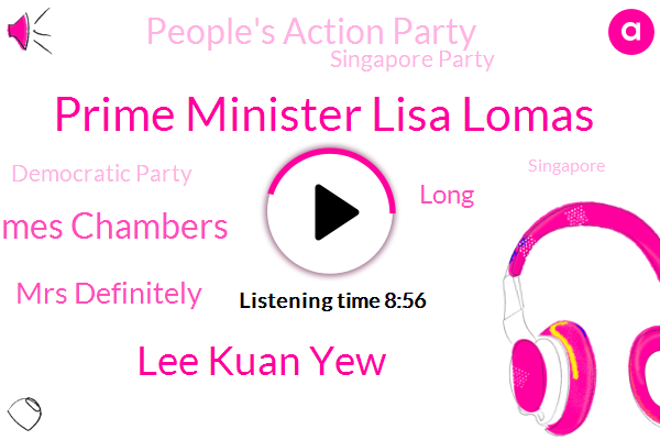 Prime Minister,Singapore,People's Action Party,Prime Minister Lisa Lomas,Singapore Party,Lee Kuan Yew,James Chambers,Asia,Democratic Party,Kovic,Monaco,Korea,United States,Editor,President Trump,Founder,Mrs Definitely,Long