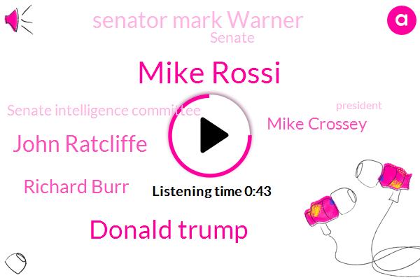 Mike Rossi,Senate Intelligence Committee,Donald Trump,Director,John Ratcliffe,Texas,President Trump,Richard Burr,Mike Crossey,Washington,Senate,Representative,Senator Mark Warner,Senator