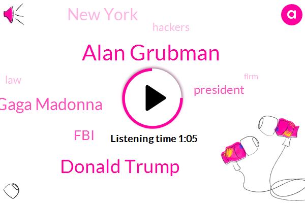 Alan Grubman,Donald Trump,Elton John Lady Gaga Madonna,President Trump,FBI,New York