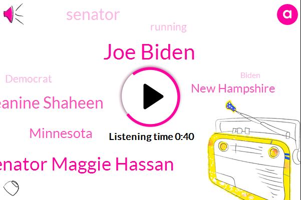 Minnesota,Joe Biden,New Hampshire,Senator Maggie Hassan,Senator,Senator Jeanine Shaheen