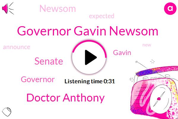 Governor Gavin Newsom,Doctor Anthony,Senate