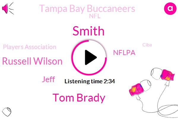 Smith,Tom Brady,Nflpa,Russell Wilson,Tampa Bay Buccaneers,NFL,Players Association,Seattle,Jeff,Ciba,Patriots,Executive Director,TA,Congress