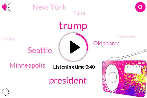 Seattle,Minneapolis,President Trump,Donald Trump,Oklahoma,New York,Tulsa